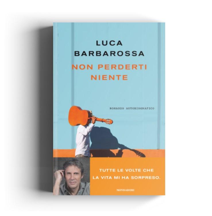 Non Perderti Niente Libro Luca Barbarossa